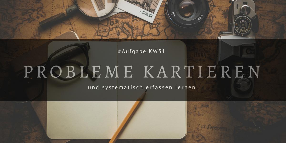KW31 - Probleme kartieren