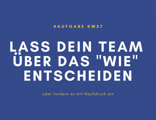 """Lass Dein Team über das """"Wie"""" entscheiden (KW37)"""