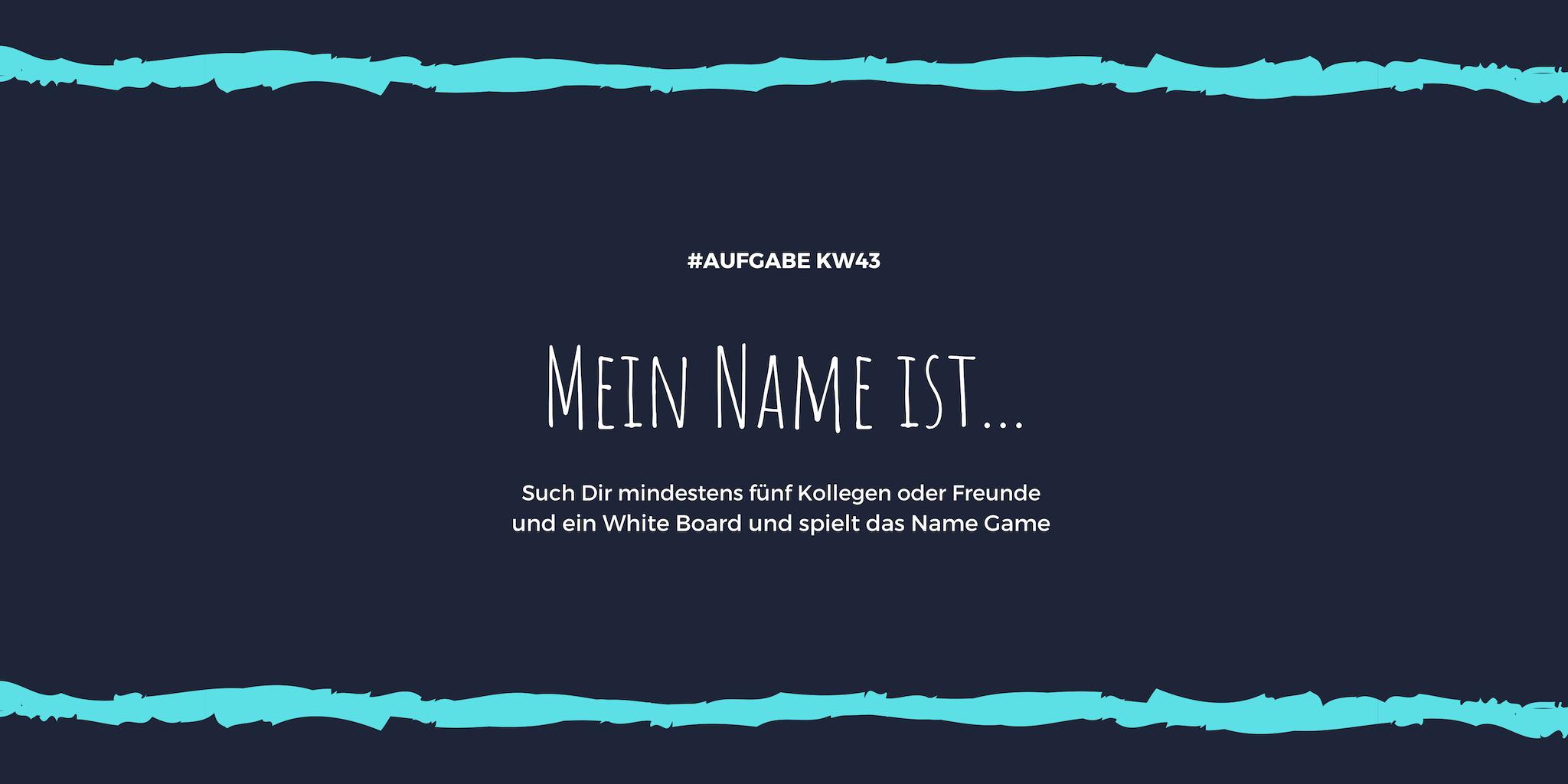 KW43 - Meine Name ist
