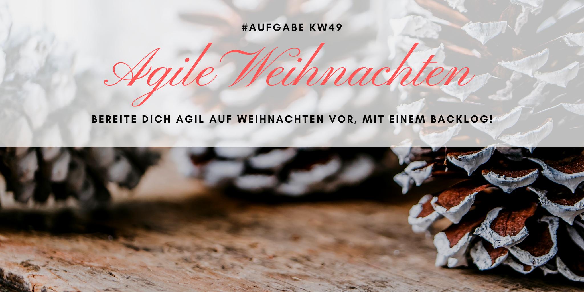 KW49 - Agile Weihnachten